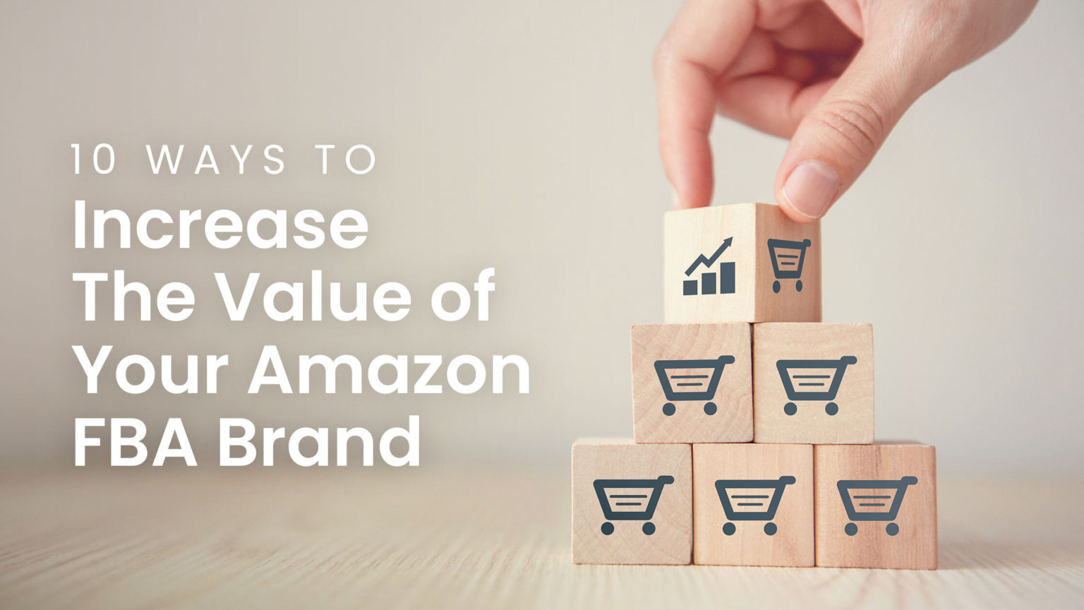 10 ways that will help you increase the value of your amazon fba brand